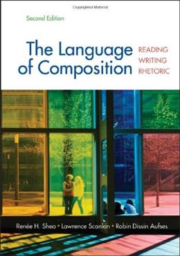 The Language of Composition: Reading, Writing, Rhetoric Second Edition 2 9780312676506