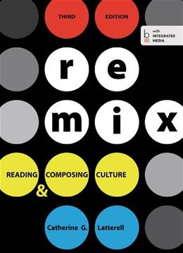 ReMix: Reading and Composing Culture, by Latterell, 3rd Edition 9780312681678