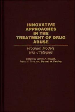 Innovative Approaches in the Treatment of Drug Abuse: Program Models and Strategies 1 9780313284229