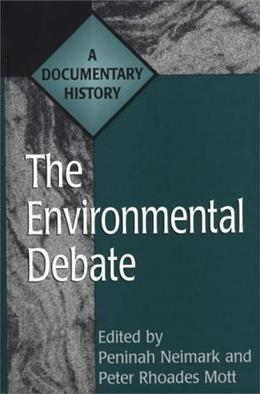 The Environmental Debate: A Documentary History (Primary Documents in American History and Contemporary Issues) 9780313300202