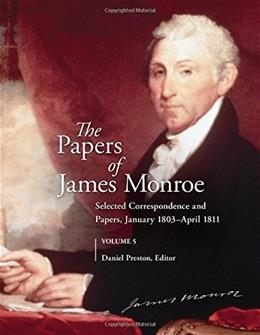 Papers of James Monroe, by Preston, Volume 5: Selected Correspondence and Papers, January 1803-April 1811 9780313319822