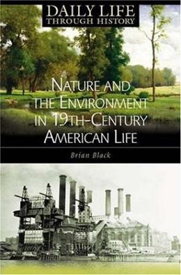 Nature and the Environment in Nineteenth-Century American Life, by Black 9780313332012