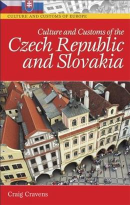 Culture and Customs of the Czech Republic and Slovakia (Culture and Customs of Europe) 1 9780313334122