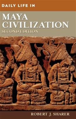 Daily Life in Maya Civilization, by Sharer, 2nd Edition 9780313351297