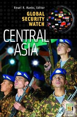 Global Security Watch?Central Asia (Praeger Security International) 1 9780313354229