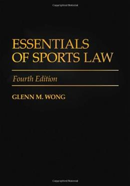 Essentials of Sports Law, by Wong, 4th Edition 9780313356759