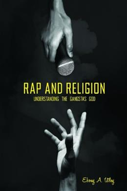 Rap and Religion: Understanding the Gangstas God, by Utley 9780313376689