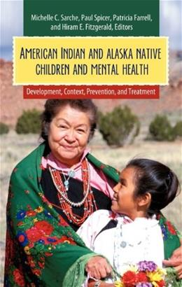 American Indian and Alaska Native Children and Mental Health: Development, Context, Prevention, and Treatment, by Spicer 9780313383045