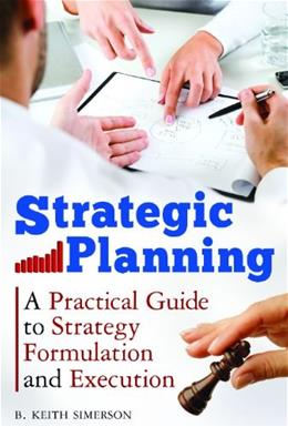 Strategic Planning: A Practical Guide to Strategy Formulation and Execution, by Simerson 9780313384806