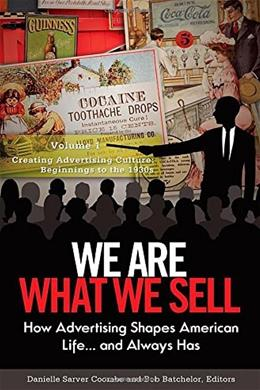 We Are What We Sell: How Advertising Shapes American Life and Always Has, by Coombs 9780313392443