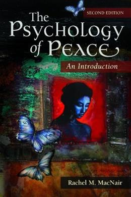 Psychology of Peace: An Introduction, by MacNair, 2nd Edition 9780313397233