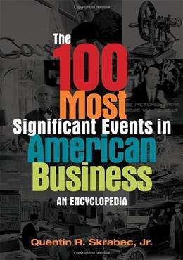 100 Most Significant Events in American Business: An Encyclopedia, by Skrabec 9780313398629