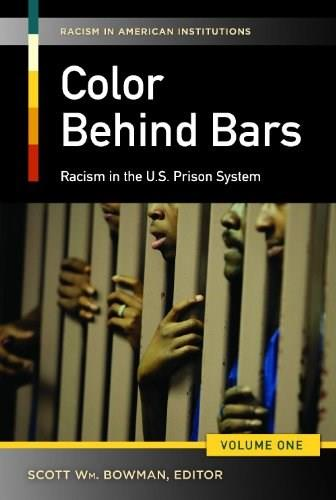 Color behind Bars [2 volumes]: Racism in the U.S. Prison System (Racism in American Institutions) 9780313399039