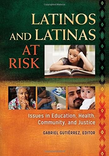 Latinos and Latinas at Risk: Issues in Education, Health, Community, and Justice, by Gutierrez, 2 VOLUME SET PKG 9780313399251