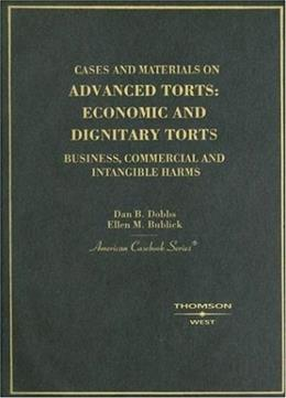 Dobbs and Bublicks Cases and Materials on Advanced Torts: Economic and Dignitary Torts: Business, Commercial and Intangible Harms, by Dobbs 9780314151032