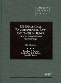 International Environmental Law and World Order: A Problem Oriented Coursebook, by Carlson, 3rd Edition 9780314159694