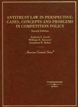Antitrust Law in Perspective: Cases, Concepts and Problems in Competition Policy, by Gavil, 2nd Edition 9780314162618