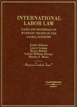 International Labor Law: Cases and Materials on Workers Rights in the Global Economy, by Atleson 9780314169181