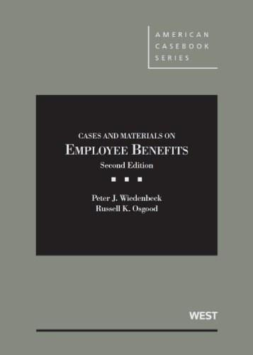 Cases and Materials on Employee Benefits, by Wiedenbeck, 2nd Edition 9780314176011