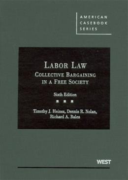 Cases and Materials on Labor Law: Collective Bargaining in a Free Society, by Heinsz, 6th Edition 9780314177728