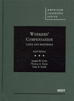 Workers Compensation, Cases and Materials, by Little, 6th Edition 9780314187949