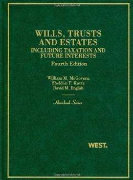 Wills, Trusts and Estates: Including Taxation and Future Interests, by McGovern, 4th Edition 9780314191366