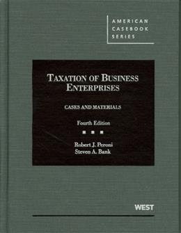 Taxation of Business Enterprises: Cases and Materials, by Peroni, 4th Edition 9780314194879
