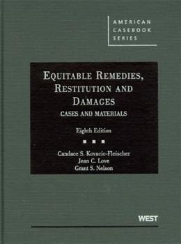 Equitable Remedies, Restitution and Damages, Cases and Materials, by Kovacic-Fleischer, 8th Edition 9780314194930