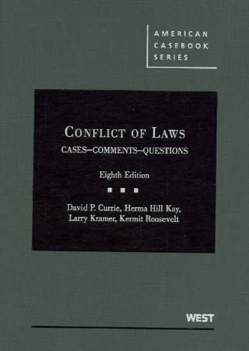 Conflict of Laws, Cases, Comments, Questions, by Currie, 8th Edition 9780314195814