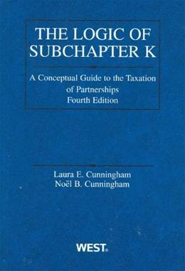 Logic of Subchapter K: A Conceptual Guide to Taxation of Partnerships (American Casebook Series) 4 9780314199850