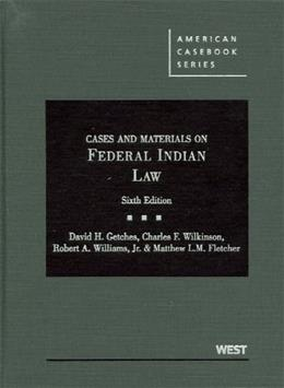 Cases and Materials on Federal Indian Law, 6th (American Casebooks) (American Casebook Series) 9780314200372