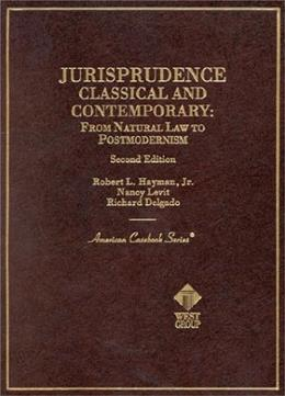 Jurisprudence: Classical and Contemporary: From Natural Law to Postmodernism, by Hayman, 2nd Edition 9780314252074