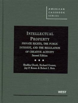 Intellectual Property: Private Rights, the Public Interest, and the Regulation of Creative Activity, by Ghosh, 2nd Edition 9780314265050