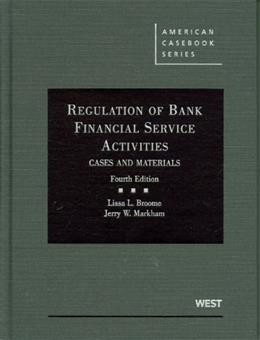 Regulation of Bank Financial Service Activities: Cases and Materials, by Broome, 4th Edition 9780314266088