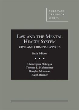 Law and the Mental Health System, Civil and Criminal Aspects, by Slobogin, 6th Edition 9780314267290