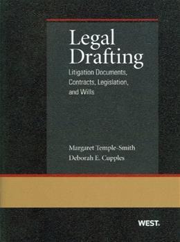 Legal Drafting: Litigation Documents, Contracts, Legislation, and Wills, by Temple-Smith, 7th Edition 9780314267993