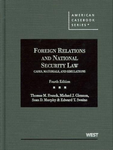 Foreign Relations and National Security Law: Cases, Materials, and Simulations, by Franck, 4th Edition 9780314268310