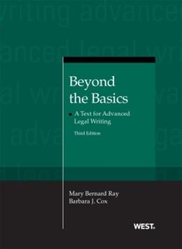 Beyond the Basics: A Text for Advanced Legal Writing, by Ray, 3rd Edition 9780314271662