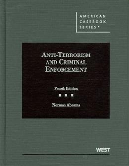 Anti Terrorism and Criminal Enforcement, by Abrams, 4th Edition 9780314272157