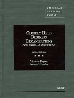 Closely Held Business Organizations: Cases, Materials, and Problems, by Ragazzo, 2nd Edition 9780314275806
