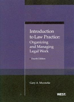 Introduction to Law Practice: Organizing and Managing Legal Work, by Munneke, 4th Edition 9780314276452