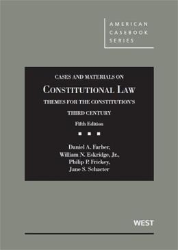 Cases and Materials on Constitutional Law, Themes for the Constitutions Third Century, by Farber, 5th Edition 9780314278302