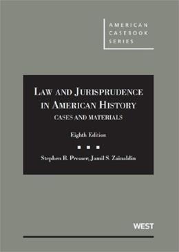 Cases and Materials on Law and Jurisprudence in American History, by Presser, 8th Edition 9780314278579