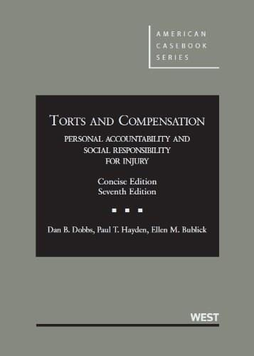 Torts and Compensation: Personal Accountability and Social Responsibility for Injury, Concise, 7th Edition (American Casebook) 9780314278593