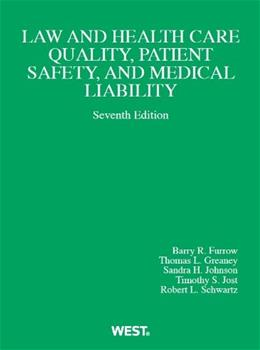 Law and Health Care Quality, Patient Safety, and Medical Liability, by Furrow, 7th Edition 9780314279903