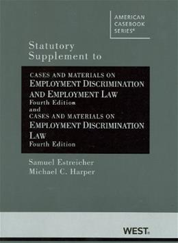 Statutory Supplement to Cases and Materials on Employment Discrimination and Employment Law, by Estreicher, 4th Edition 9780314280398