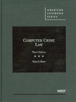 Computer Crime Law, by Kerr, 3rd Edition 9780314281364