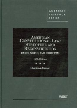 American Constitutional Law: Structure and Reconstruction, Cases, Notes, and Problems, by Shanor, 5th Edition 9780314282224