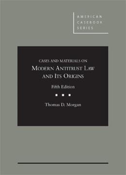 Cases and Materials on Modern Antitrust Law and Its Origins, by Morgan, 5th Edition 9780314283436