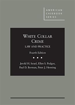 White Collar Crime: Law and Practice, by Isreal, 4th Edition 9780314283580
